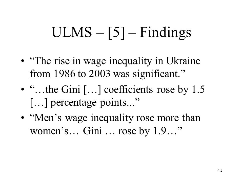 ULMS – [5] – Findings The rise in wage inequality in Ukraine from 1986 to 2003 was significant.